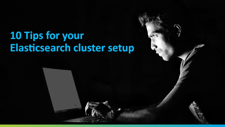 10 tips for your elasticsearch cluster setup